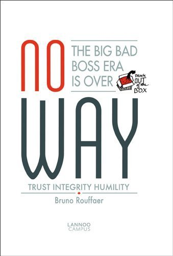 No Way: The Big Bad Boss Era is Over; Trust, Integrity, Humility by Bruno Rouffaer (2013-06-16)