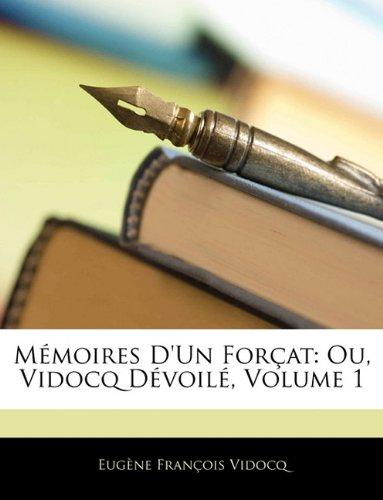 Mémoires D'un Forçat: Ou, Vidocq Dévoilé, Volume 1