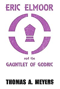 Eric Elmoor And The Gauntlet Of Godric by Thomas A. Meyers ebook deal