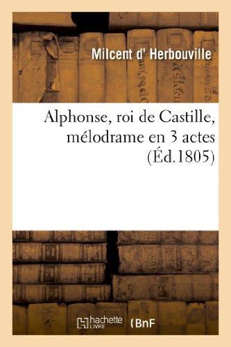 Alphonse, Roi de Castille, Melodrame En 3 Actes (Arts)