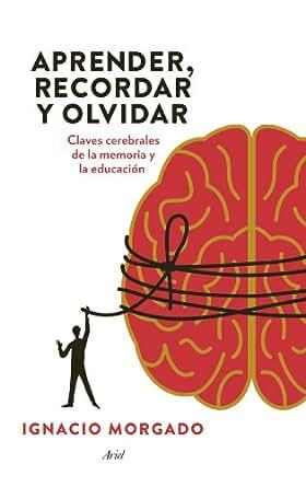 Aprender, recordar y olvidar: Claves cerebrales de la memoria y la