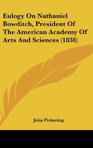 Eulogy On Nathaniel Bowditch, President Of The American Academy Of Arts And Sciences (1838)