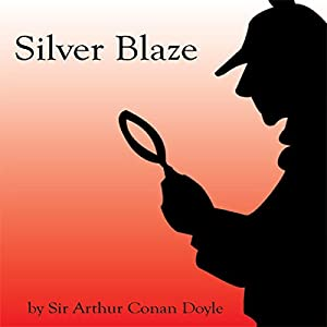Silver Blaze (Unabridged) Audiobook
