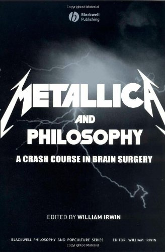 Metallica and Philosophy: A Crash Course in Brain Surgery (The Blackwell Philosophy and Pop Culture Series)