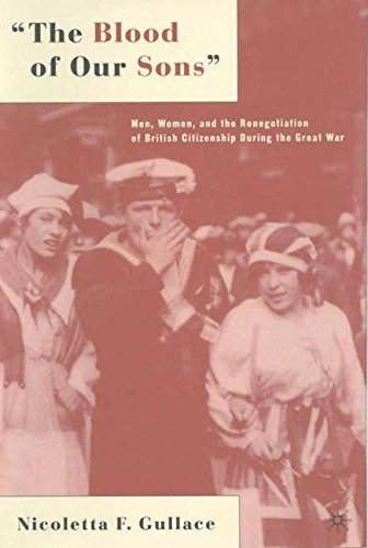 The Blood of Our Sons: Men, Women and the Renegotiation of British Citizenship During the Great War