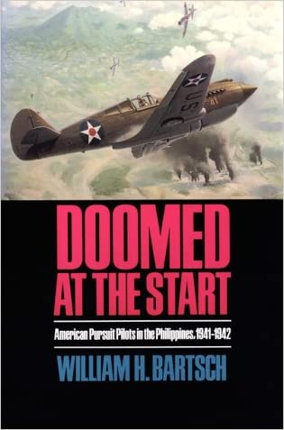 Doomed at the Start: American Pursuit Pilots in the Philippines, 1941-1942 (Williams-Ford Texas A&M University Military History Series)