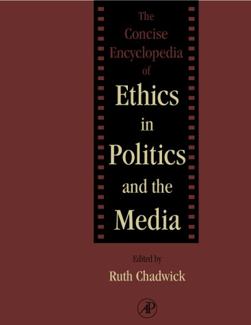The Concise Encyclopedia of Ethics in Politics and the Media