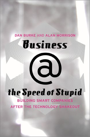 Business @ the Speed of Stupid: How to Avoid Technology Disasters in Business, Dan Burke, Alan Morrison