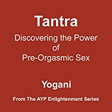 Tantra: Discovering the Power of Pre-Orgasmic Sex (       UNABRIDGED) by  Yogani Narrated by  Yogani