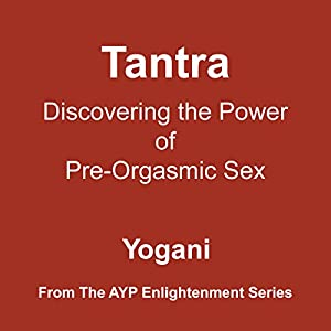 Tantra: Discovering the Power of Pre-Orgasmic Sex Audiobook