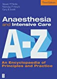 img - for Anaesthesia and Intensive Care A to Z: An Encyclopaedia of Principles and Practice, 3e (FRCA Study Guides) book / textbook / text book