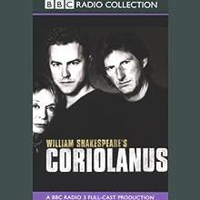 BBC Radio Shakespeare: Coriolanus (Dramatised) Performance by William Shakespeare Narrated by Samuel West, Susannah York, Full Cast