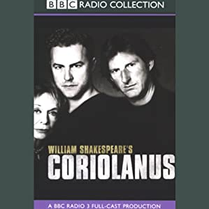 BBC Radio Shakespeare: Coriolanus (Dramatized) | [William Shakespeare]