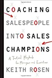 img - for Coaching Salespeople into Sales Champions: A Tactical Playbook for Managers and Executives by Keith Rosen (2008-03-14) book / textbook / text book