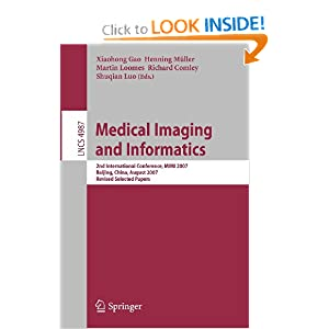 Medical Imaging and Informatics: Second International Conference, MIMI 2007, Beijing, China, August 14-16, 2007, Revised Selected papers (Lecture ...