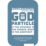 The God Particle: If the Universe Is the Answer, What Is the Question?by Leon M. Lederman