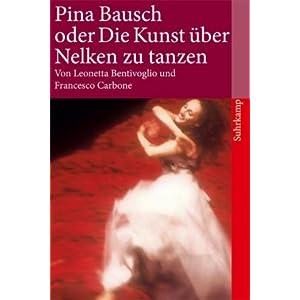Pina Bausch oder Die Kunst, über Nelken zu tanzen (suhrkamp taschenbuch)