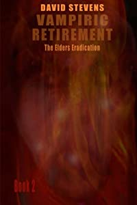 Vampiric Retirement book 2: The Elders' Eradication (Volume 5) from CreateSpace Independent Publishing Platform