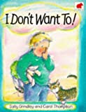 Sally Grindley I Don't Want to