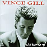 Vince Gill: I Still Believe in You