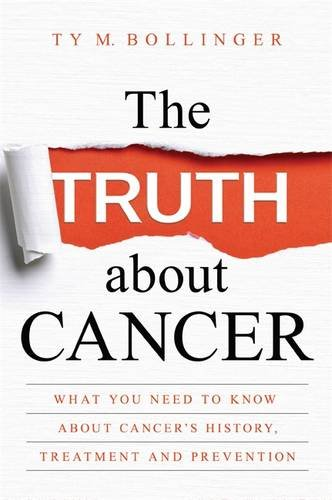 the-truth-about-cancer-what-you-need-to-know-about-cancers-history-treatment-and-prevention