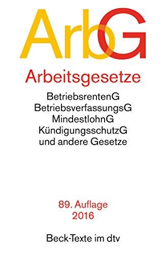 Arbeitsgesetze: Mit den wichtigsten Bestimmungen zum Arbeitsverhaltnis, Kundigungsrecht, Arbeitsschutzrecht, Berufsbildungsrecht, Tarifrecht, ... (Beck-Texte im dtv) (German Edition)