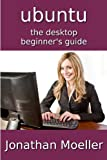 img - for The Ubuntu Desktop Beginner's Guide - Second Edition (Computer Beginner's Guides) book / textbook / text book