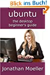 The Ubuntu Desktop Beginner's Guide -...