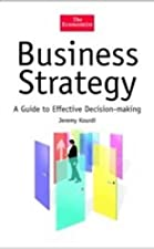 Business Strategy A guide to effective decision making by The Economist