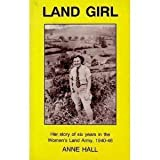 Land Girl: Her Story of Six Years in the Women's Land Army, 1940-46 (Country Bookshelf)by Anne Hall