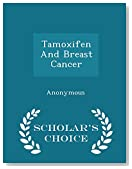Tamoxifen And Breast Cancer - Scholar's Choice Edition
