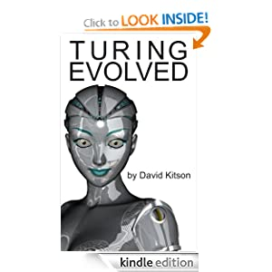 Free Kindle Book: Turing Evolved, by David Kitson. Publisher: David Kitson; Third edition (March 3, 2012)