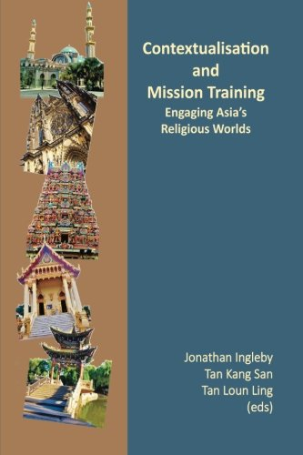 Contextualisation and Mission Training: Engaging Asia's Religious World (Mission Training in Asian Contexts)