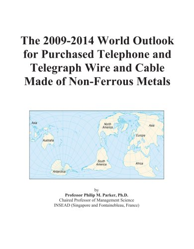 The 2009-2014 World Outlook for Purchased Telephone and Telegraph Wire and Cable Made of Non-Ferrous Metals