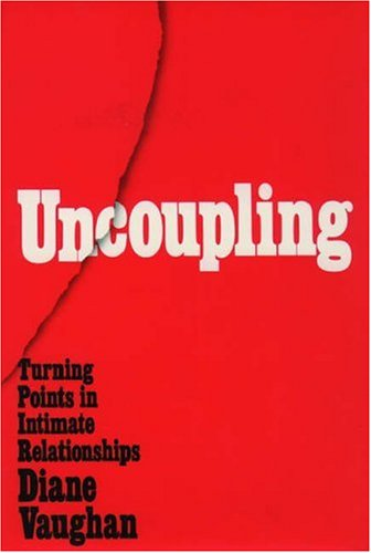 Uncoupling : Turning Points in Intimate Relationships, DIANE VAUGHAN