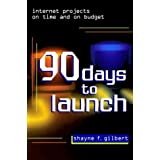 90 Days to Launch: Internet Projects on Time and on Budget