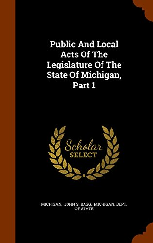 Public And Local Acts Of The Legislature Of The State Of Michigan, Part 1