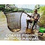 John Wilson's Coarse Fishing Method Manual