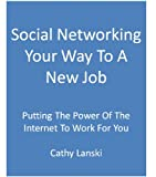 Social Networking Your Way To A New Job: Putting The Power Of The Internet To Work For You