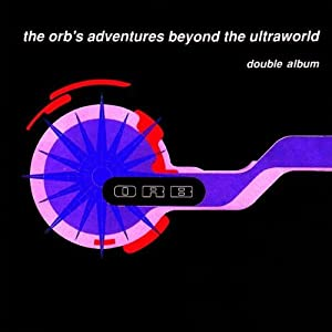 The Orb's Adventures Beyond the Ultraworld [VINYL]