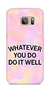 AMEZ whatever you do do it welly Back Cover For Samsung Galaxy S7 Edge