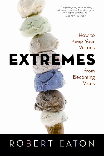 Image for Extremes: How to Keep Your Virtues from Becoming Vices