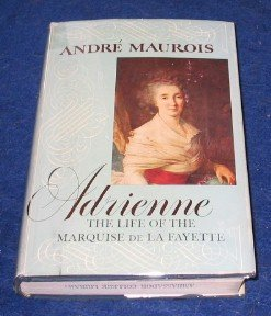 Adrienne: The Life of the Marquise De La Fayette Maurois, Andre Maurois
