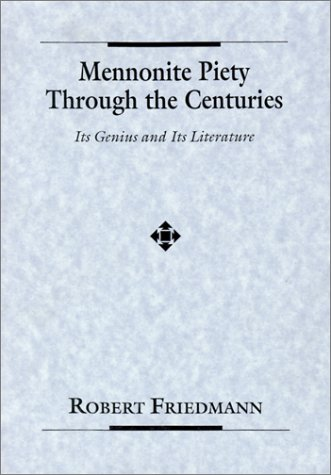 Mennonite Piety Through the Centuries: Its Genius and Its Literature, ROBERT FRIEDMANN