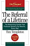 img - for Timothy L. Templeton: The Referral of a Lifetime : The Networking System That Produces Bottom-Line Results...Every Day! (Paperback); 2005 Edition book / textbook / text book