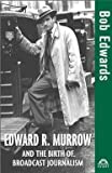 img - for Bob Edwards: Edward R. Murrow and the Birth of Broadcast Journalism (Hardcover); 2004 Edition book / textbook / text book