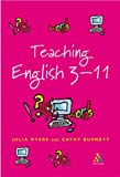 Teaching English 3-11: The Essential Guide for Teachers (Reaching the Standard) (0826470076) by Myers, Julia