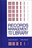Records Management and the Library: Issues and Practices (Contemporary Studies in Information Management, Policies, and Services) (0893919640) by Schwartz, Candy