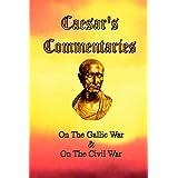 Caesar's Commentaries: On The Gallic War and On The Civil War ~ Julius Caesar