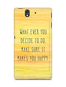 AMEZ whatever you decide to do it happy Back Cover For Sony Xperia Z